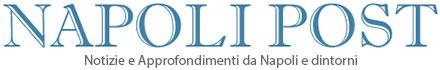 Napoli Post | Notizie, politica, cronaca, turismo e cultura in Campania